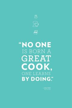 This is so true! No one is born a cook. We all have to learn, and fail, and learn again...