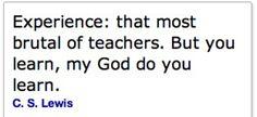 Experience: the greatest teacher.