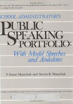 School Administrator's Public Speaking Portfolio: With Model Speeches and Anecdotes by P. Susan Mamchak. $30.13. Publisher: Jossey-Bass; 1 edition (March 31, 1983). 364 pages. Author: P. Susan Mamchak #artofpublicspeaking