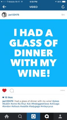 I HAD A GLASS OF DINNER WITH MY WINE! Funny Instagram Posts, News Today, Lady Gaga, St Louis, Madonna, Jokes, Real Estate, Wine, Glass