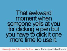 "4 My kids! Lol ""That awkward moment when someone yells at you for clicking a pen . you have to click it one more time to use it."" FROM: When someone annoying you - Funny Quotes Look At You, Just For You, True Quotes, Funny Quotes, Qoutes, Funny Images, Funny Pictures, You Funny, Funny Stuff"
