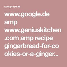 www.google.de amp www.geniuskitchen.com amp recipe gingerbread-for-cookies-or-a-gingerbread-house-149257