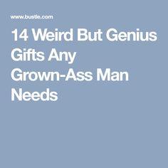 14 Weird But Genius Gifts Any Grown-Ass Man Needs