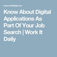 Know About Digital Applications As Part Of Your Job Search | Work It Daily