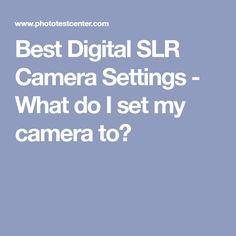 Best Digital SLR Camera Settings - What do I set my camera to?