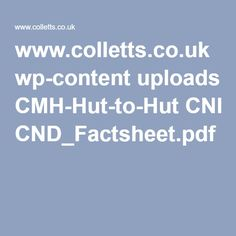 www.colletts.co.uk wp-content uploads CMH-Hut-to-Hut CND_Factsheet.pdf Cnd, Places To Visit, Content, Places Worth Visiting