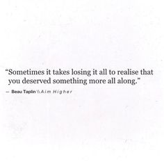 Sometimes it takes losing it all to realize you deserved something more all along.