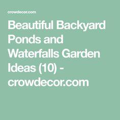 Beautiful Backyard Ponds and Waterfalls Garden Ideas (10) - crowdecor.com