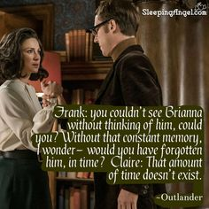 Frank: You couldn't see Brianna without thinking of him, could you? Without that constant memory, I wonder – would you have forgotten him, in time? Claire: That amount of time doesn't exist. ~From Outlander Serie Outlander, Outlander Quotes, Sam Heughan Outlander, Jaime Fraser, Jamie And Claire, Have Time, Tv Shows, How To Memorize Things, Novels