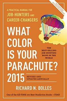 Classic! What Color Is Your Parachute? 2015: A Practical Manual for Job-Hunters and Career-Changers eBook: Richard N. Bolles