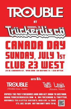 TRUCKERDISCO - Canada Day bulletin poster  July 1, 2012  at Club 23 West - 23 W. Cordova St. Vancouver  special guest DJ TROUBLE + Taffi Louis  www.truckerdisco.com