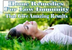 Home Remedies For Low Immunity That Give Amazing Results