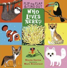 Who Lives Here? (Flip the Flap and Find Out) by Nicola Davies,http://www.amazon.com/dp/0763662631/ref=cm_sw_r_pi_dp_2UrGtb12ZBMB8CW0