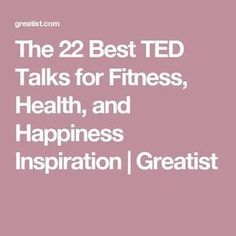 Health and fitness inspiration The 22 Best TED Talks for Fitness, Health, and Happiness Inspiration Greatist Health And Wellness, Health Tips, Mental Health, Health Fitness, Health Care, Wellness Mama, Wellness Quotes, Wellness Tips, Fitness Tracker