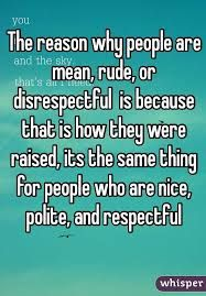 Image Result For Disrespectful People Quotes Rude People Quotes
