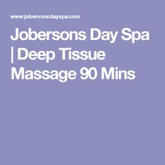 Jobersons Day Spa   Deep Tissue Massage 90 Mins