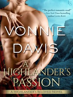 A HIGHLANDER'S PASSION by Vonnie Davis (Highlander's Beloved, #2)   On Sale: 4/7/15   Loveswept Contemporary Paranormal Romance   eBook   Two of the wildest hearts in Scotland fight for their destiny in this searing-hot romance, sure to be devoured by fans of Jennifer Ashley's Shifters Unbound series and Shelly Laurenston's Pride Stories.