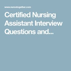 Certified Nursing Assistant Interview Questions and...