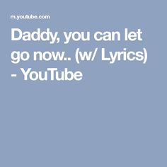 Daddy, you can let go now.. (w/ Lyrics) - YouTube