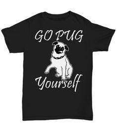 6fce3c6b3c6a Go Pug Yourself Funny T-shirt - Unisex Tee #LazySundaysTees Funny Pjs, You