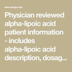 Physician reviewed alpha-lipoic acid patient information - includes alpha-lipoic acid description, dosage and directions. Alpha Lipoic Acid, Side Effects, Back Pain, Drugs, Product Description, Health, Salud, Healthy