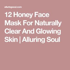 12 Honey Face Mask For Naturally Clear And Glowing Skin | Alluring Soul