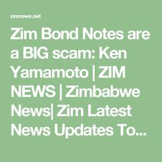 Zim Bond Notes are a BIG scam: Ken Yamamoto | ZIM NEWS | Zimbabwe News| Zim Latest News Updates Today