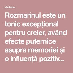 Rozmarinul este un tonic excepțional pentru creier, având efecte puternice asupra memoriei și o influență pozitivă asupra minții și a stării psihice.
