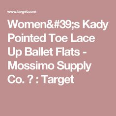 Women's Kady Pointed Toe Lace Up Ballet Flats - Mossimo Supply Co. ™ : Target