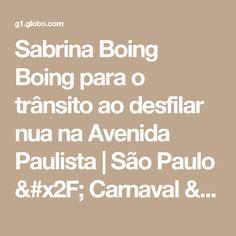 Sabrina Boing Boing para o trânsito ao desfilar nua na Avenida Paulista | São Paulo / Carnaval / Carnaval 2017 em São Paulo | G1