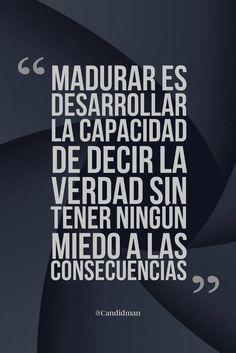 """""""Madurar es desarrollar la capacidad de decir la verdad sin tener ningún miedo a las consecuencias"""". #Candidman #Frases #Motivacion"""