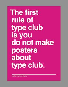 And if this is your first night at type club: you have to typeset.  @Cassie