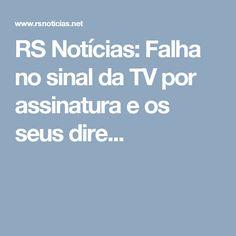 RS Notícias: Falha no sinal da TV por assinatura e os seus dire...