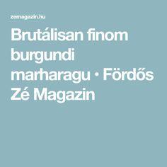 Brutálisan finom burgundi marharagu • Fördős Zé Magazin