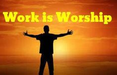 work is worship short essay Here is short paragraph explained about the work is worship here, 5 identity of the good worshiper about their workessay on worship.