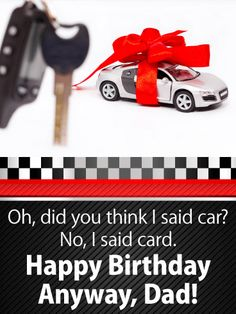 A Car Funny Birthday Card for Father: Wouldn't dad love a brand new sports car waiting for him in the driveway on his birthday? It's an incredibly generous gift that you would totally get for him if you had the money, but until then he'll have to settle for this hysterical card instead! This funny greeting is a great way to remind him that it's the thought that counts (even if he'll still be dreaming about getting that car next year)!