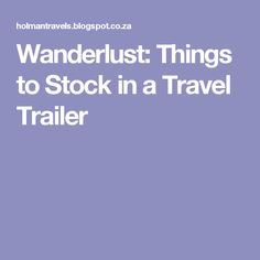 Wanderlust: Things to Stock in a Travel Trailer