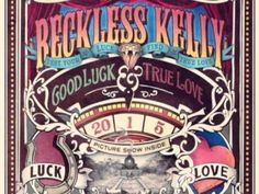 Reckless Kelly-Good Luck & True Love My favorite Reckless Kelly song!