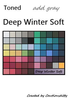 Deep Winter Soft palette, created by Cautiouskitty on Livejournal. Deep Winter Soft is a Deep Winter palette with a little gray added for those who just don't fit into Soft Summer (Deep) or Dark Winter alone. This new season combines the two.