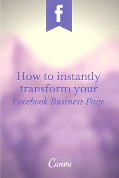 BIZ-How to Instantly Transform your Facebook Business Page http://blog.canva.com/transform-facebook-business-page/