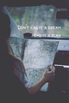 T R A V E L . Don't call it a Dream. Call it a plan.
