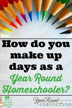 How Do You Make Up Days as a Year Round Homeschooler? - http://www.yearroundhomeschooling.com/how-do-you-make-up-days-as-a-year-round-homeschooler/
