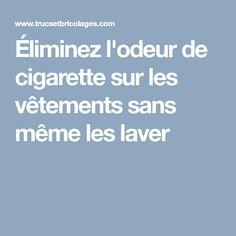Éliminez l'odeur de cigarette sur les vêtements sans même les laver