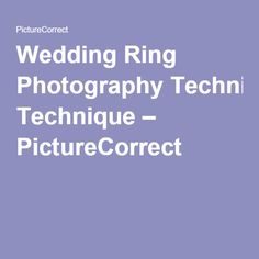 Wedding Ring Photography Technique – PictureCorrect