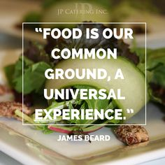 is our common ground, a universal experience. Chef Quotes, James Beard, Common Ground, Catering, Around The Worlds, Baking, Eat, Ethnic Recipes, Food