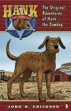 The Original Adventures of Hank the Cowdog by John R. Erickson. $5.99. Series - Hank the Cowdog (Book 1). Author: John R. Erickson. Publication: October 15, 2011. Publisher: Maverick Books; Reprint edition (October 15, 2011)