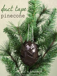 Duct Tape Pine Cone - soo want to make some of these for christmas