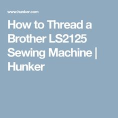 How to Thread a Brother LS2125 Sewing Machine | Hunker