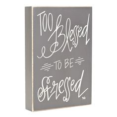 """Too Blessed Wall Plaque, 6"""" x 9""""  //  $7.99  Home Decor Quotes- wall art too blessed to be stressed Home Decor Quotes, Wall Art Quotes, Home Decor Wall Art, Home Art, Art Decor, Box Signs, Home Trends, My New Room, Fashion Branding"""