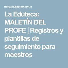 La Eduteca: MALETÍN DEL PROFE | Registros y plantillas de seguimiento para maestros